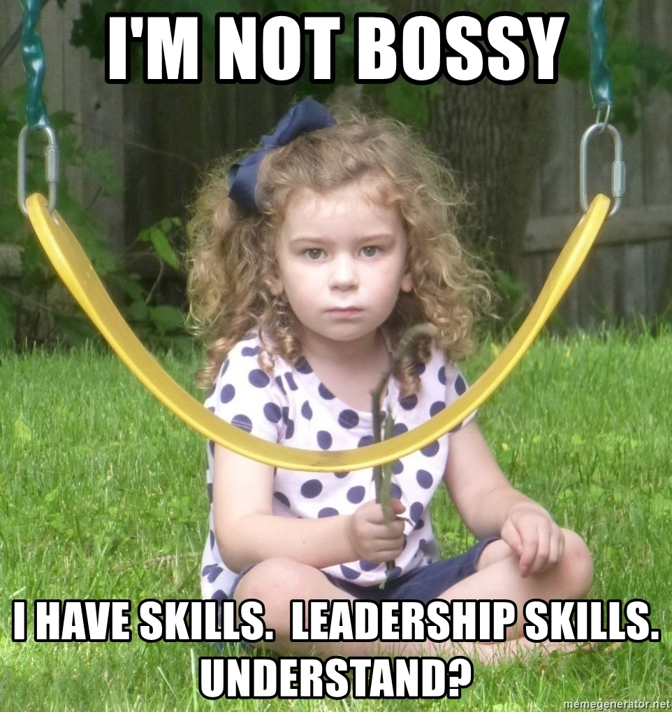 I'm not bossy I Have Leadership Skills Meme